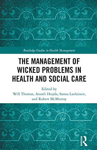 The Management of Wicked Problems in Health and Social Care (Routledge Studies in Health Management) (Leadership And Management Theories In Health Care)