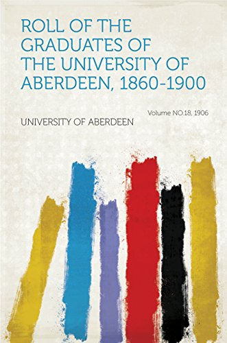 Roll of the Graduates of the University of Aberdeen, 1860-1900 Pdf