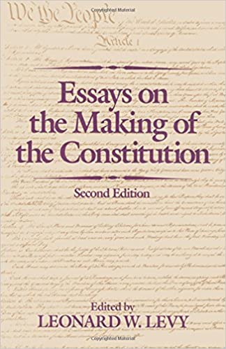 essays on the making of the constitution leonard w levy  essays on the making of the constitution 2nd edition