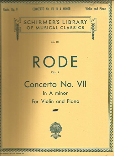 Schirmer's Library of Musical Classics Vol. 514 Rode Op. 9 Concerto No. VII in a Minor for the Violin and Piano