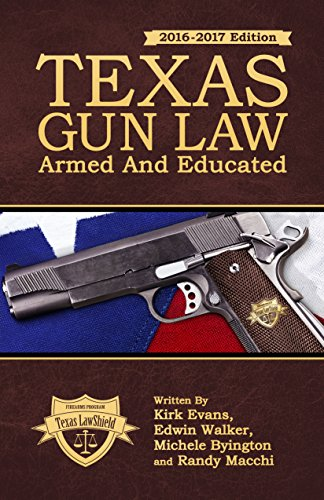 Texas Gun Law: Armed And Educated (2016-2017 Edition)