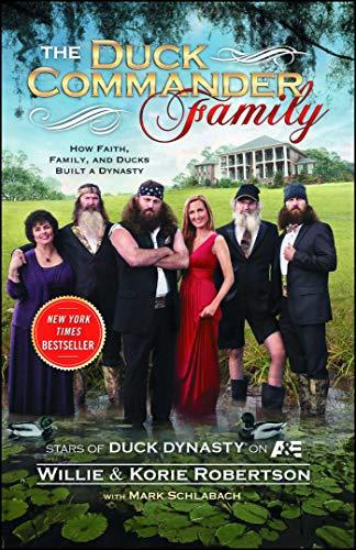 The Duck Commander Family: How Faith, Family, and Ducks Built a Dynasty -