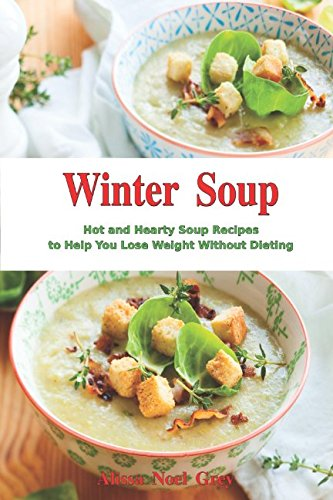 Winter Soup: Hot and Hearty Soup Recipes to Help You Lose Weight Without Dieting: Health and Fitness on a Budget (Souping and Soup Diet Cookbook) thumbnail