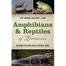 Amphibians and Reptiles of Louisiana An Identification and Reference Guide