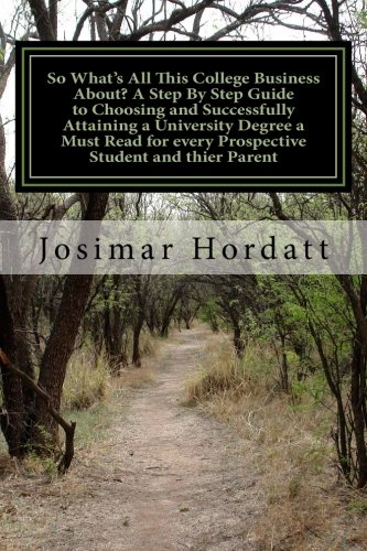 Read Online So what's all this College business about? A step by step guide to choosing and successfully attaining a University Degree a must read for every prosepctive student and thier Parent pdf epub