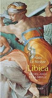 Libica  : Michel-Ange et la Sibylle : roman, Le Ninèze, Alain