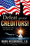 img - for Defeat Your Creditors!: Legal Playbook to Winning the Collection War by Mark Wesbrooks J.D. (2013-04-26) book / textbook / text book