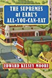The Supremes at Earl's All-You-Can-Eat by Moore Edward Kelsey (2013-03-12) Hardcover