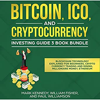 Amazon Bitcoin ICO And Cryptocurrency Investing Guide 3 Book Bundle Blockchain Technology Explained For Beginners Cryto Currency Trading Mining