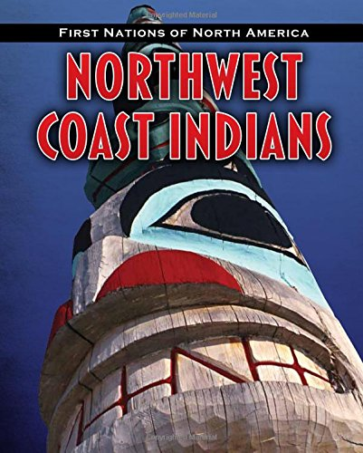 Northwest Coast Indians (First Nations of North America) (The First Nations Of The Pacific Coast)