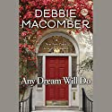 Any Dream Will Do: A Novel Audiobook by Debbie Macomber Narrated by To Be Announced