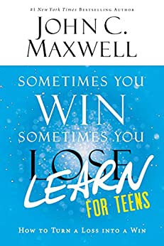 Sometimes You Win--Sometimes You Learn for Teens: How to Turn a Loss into a Win by [Maxwell, John C.]