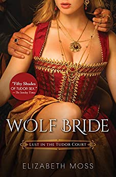 Wolf Bride (Lust in the Tudor Court Book 1) by [Moss, Elizabeth]