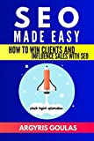 SEO Made Easy: How to Win Clients and Influence Sales with SEO