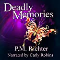 Deadly Memories Audiobook by P. M. Richter Narrated by Carly Robins