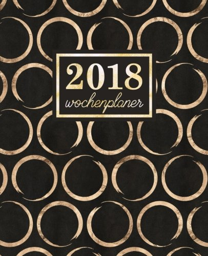Wochenplaner: 2018 Wochenplaner : 19 x 23 cm : Goldschimmer-Kreise auf Mitternachtsschwarz (Wochenkalender, Familienplaner, Wochenplaner, Buchkalender, Tischkalender, Terminplaner & Tageskalender)