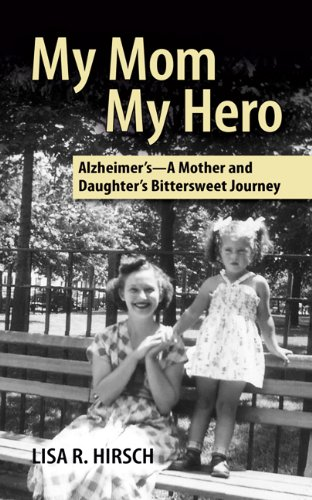 My Mom My Hero: Alzheimer's - A Mother and Daughter's Bittersweet Journey by [Hirsch, Lisa R.]