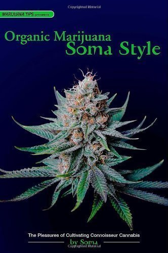 Organic Marijuana, Soma Style: The Pleasures of Cultivating Connoisseur Cannabis by Soma (April 18 2005)