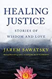Healing Justice: Stories of Wisdom and Love (How To Die Smiling Series)