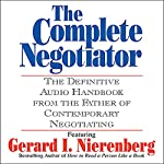 The Complete Negotiator: The Definitive Audio Handbook From the Father of Contemporary Negotiating | Gerard Nierenberg
