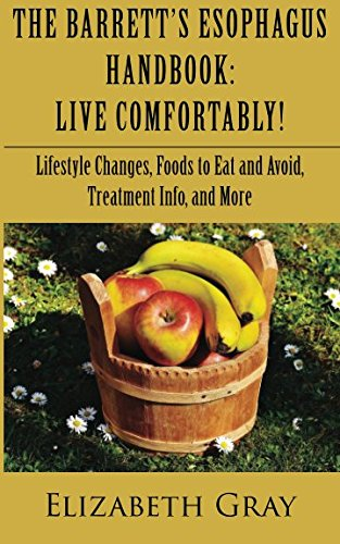 The Barrett's Esophagus Handbook: Live Comfortably! Lifestyle Changes, Foods to Eat and Avoid, Treatment Info, and More