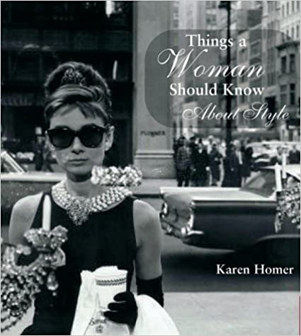Things a Woman Should Know About Style by Homer, Karen