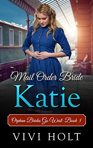 Mail Order Bride: Katie (Orphan Brides Go West Book 3) by [Holt, Vivi]
