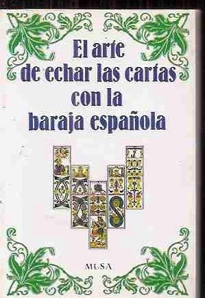 El arte de echar las cartas con la baraja española ...