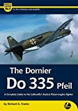 The Dornier Do 335 Pfeil: A Complete Guide to the Luftwaffe's Fastest Piston-Engine Fighter (Airframe & Miniature)