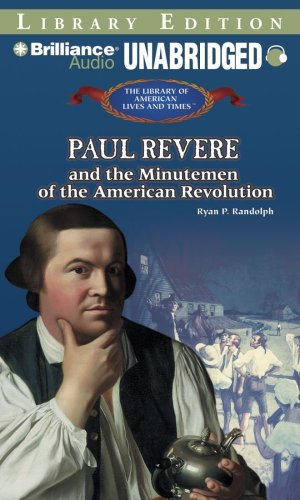 Paul Revere and the Minutemen of the American Revolution (The Library of American Lives and Times Series)