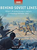 img - for Behind Soviet Lines: Hitler's Brandenburgers capture the Maikop Oilfields 1942 (Raid) book / textbook / text book