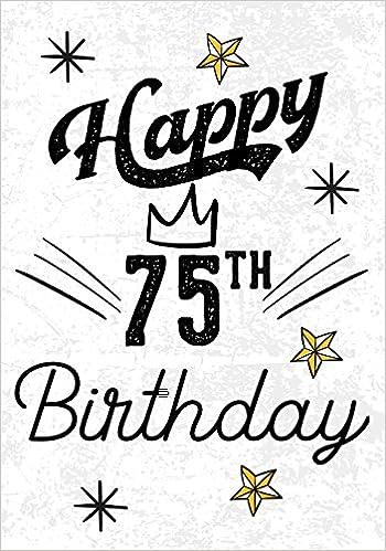 Happy 75th Birthday Gifts For Men Journal Notebook 75 Year Old Journaling Doodling 7 X 10 Keepsake Book Dartan