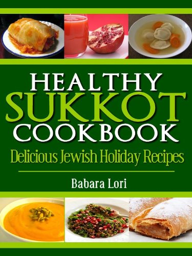 Healthy Sukkot Cookbook: Delicious Jewish Holiday Recipes (A Treasury of Jewish Holiday Dishes Book 2) by Barbara Lori