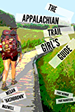 The Appalachian Trail Girl's Guide: Part Memoir, Part Manifesto