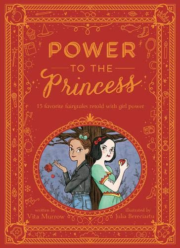 Power to the Princess: 15 Favorite Fairytales Retold with Girl Power
