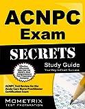 ACNPC Exam Secrets Study Guide: ACNPC Test Review for the Acute Care Nurse Practitioner Certification Exam 1 Stg Edition by ACNPC Exam Secrets Test Prep Team (2013) Paperback