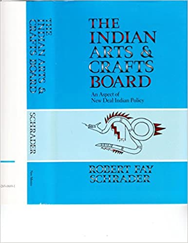 Amazon Com The Indian Arts And Crafts Board An Aspect Of New Deal Indian Policy 9780826306692 Robert Fay Schrader Books