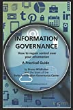 img - for Information Governance: A Practical Guide - How to regain control over your information book / textbook / text book