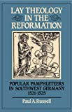 Lay Theology in the Reformation : Popular Pamphleteers in Southwest Germany, 1521-1525, Russell, Paul A., 0521307279