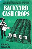 Backyard Cash Crops, Craig Wallin, 0933239327