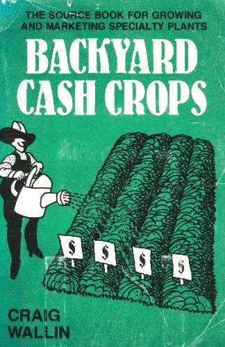 Backyard Cash Crops: The Sourcebook for Growing and Selling over 200 High-Value Specialty Crops.