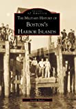 The Military History of Boston's Harbor Islands  (MA)   (Images  of  America)