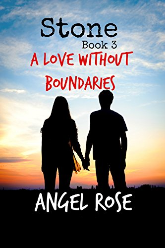 Stone Book 3: A Love Without Boundaries (The Forbidden Love (Angel Rose)