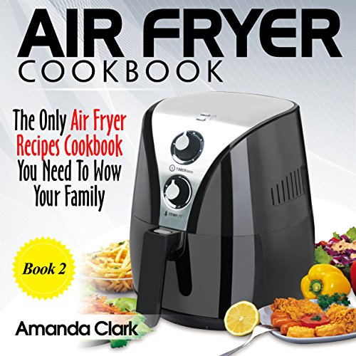 Air Fryer Cookbook: The Only Air Fryer Recipes Cookbook You Need To Master Air Fryer Cooking. by Amanda  Clark