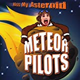 Kiss My Asteroid by Meteor Pilots (2009-08-11)