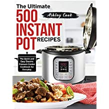 The Ultimate 500 Instant Pot Recipes: The Quick and Easy Electric Pressure Cooker Cookbook for Everyday (Instant Pot Cookbook 1) (English Edition)