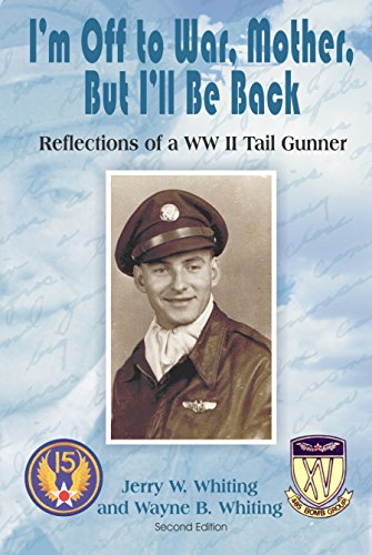 I'm Off to War, Mother, But I'll Be Back: Reflections of a WW II Tail Gunner