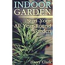 Indoor Garden: Start Your All-Year-Round Garden: (Kitchen Gardening, Herb Gardening)
