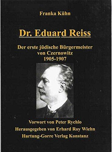 Dr. Eduard Reiss - Der erste jüdische Bürgermeister von Czernowitz 1905-1907