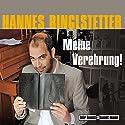 Meine Verehrung! Hörspiel von Hannes Ringlstetter Gesprochen von: Hannes Ringlstetter